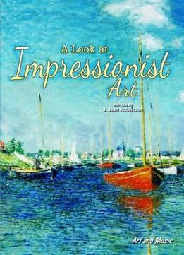 Download ebook A Look At Impressionist Art (art & Music)