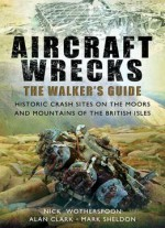 Aircraft Wrecks: A Walker's Guide: Historic Crash Sites On The Moors And Mountains Of The British Isles