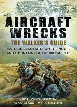 Download ebook Aircraft Wrecks: A Walker's Guide: Historic Crash Sites On The Moors & Mountains Of The British Isles