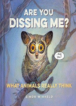 Download Are You Dissing Me?: What Animals Really Think
