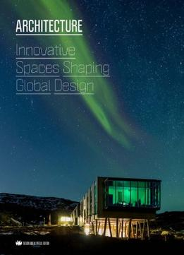 Download Architecture Innovative Spaces Shaping Global Design
