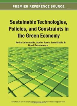 Download ebook Sustainable Technologies, Policies, & Constraints In The Green Economy