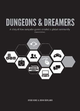 Download Dungeons & Dreamers: A Story Of How Computer Games Created A Global Community, 2nd Edition