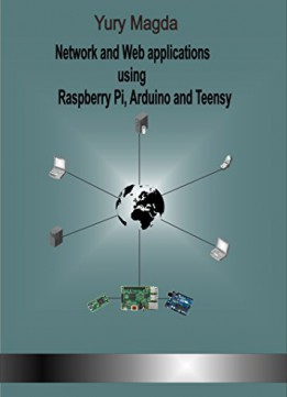 Download Network & Web Applications Using Raspberry Pi, Arduino & Teensy