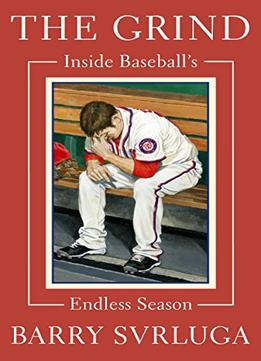 Download The Grind: Inside Baseball's Endless Season