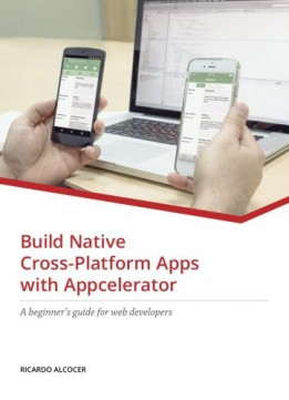 Download ebook Build Native Cross-platform Apps With Appcelerator: A Beginner's Guide For Web Developers
