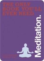 Meditation (the Only Book You'll Ever Need)