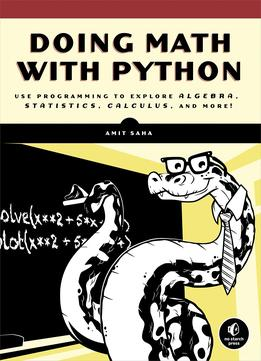Download ebook Doing Math With Python: Use Programming To Explore Algebra, Statistics, Calculus, & More!