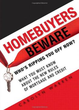 Download ebook Homebuyers Beware: Who's Ripping You Off Now?--What You Must Know About the New Rules of Mortgages & Credit
