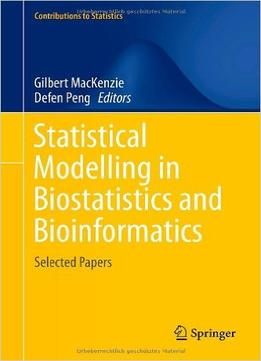 Download Statistical Modelling In Biostatistics & Bioinformatics: Selected Papers
