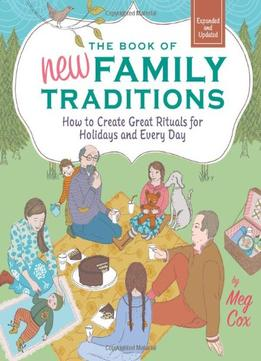 Download ebook The Book Of New Family Traditions: How To Create Great Rituals For Holidays & Every Day