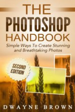 Photography: The Photoshop Handbook