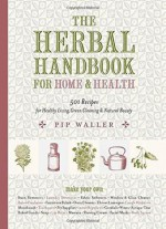 The Herbal Handbook For Home And Health