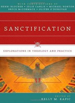 Sanctification: Explorations In Theology And Practice