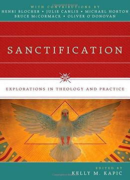 Download Sanctification: Explorations In Theology & Practice