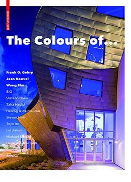 Download The Colours Of …: Frank O. Gehry, Jean Nouvel, Wang Shu & Other Architects