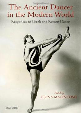 Download The Ancient Dancer In The Modern World: Responses To Greek & Roman Dance
