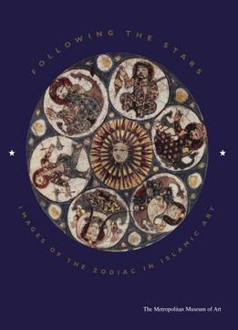 Download Following The Stars: Images Of The Zodiac In Islamic Art
