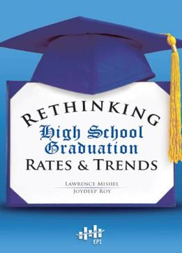 Download Rethinking High School Graduation Rates & Trends
