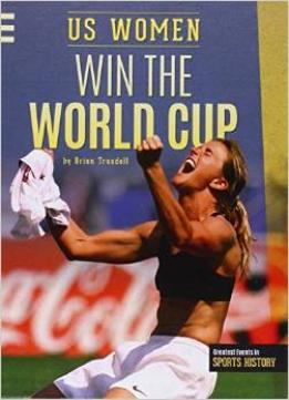 Download Us Women Win The World Cup (greatest Events In Sports History)