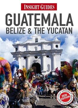 Download Insight Guides: Guatemala, Belize & The Yucatán