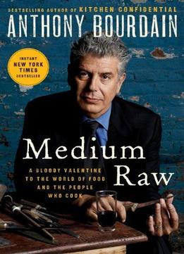 Download ebook Medium Raw: A Bloody Valentine To The World Of Food & The People Who Cook