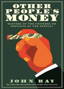 Download ebook Other People's Money: Masters of the Universe or Servants of the People?