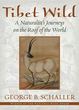 Download Tibet Wild: A Naturalist's Journeys on the Roof of the World