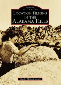 Download Location Filming In The Alabama Hills (images Of America)