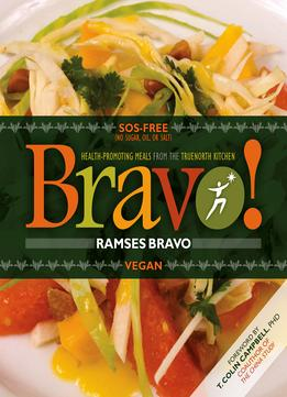 Download ebook Bravo!: Health Promoting Meals From The Truenorth Health Kitchen