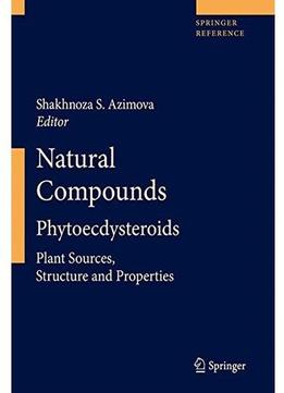 Download ebook Natural Compounds: Phytoecdysteroids: Plant Sources, Structure & Properties