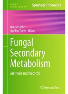 Download Fungal Secondary Metabolism: Methods & Protocols