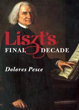 Download Liszt's Final Decade