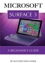 Microsoft Surface 3: A Beginner's Guide