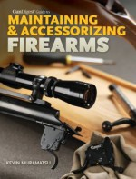 Gun Digest Guide to Maintaining & Accessorizing Firearms