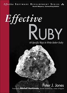 Download ebook Effective Ruby: 48 Specific Ways To Write Better Ruby