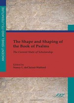 The Shape And Shaping Of The Book Of Psalms: The Current State Of Scholarship