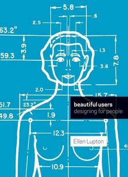 Download ebook Beautiful Users: Designing For People