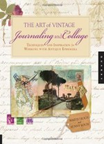 The Art Of Vintage Journaling And Collage