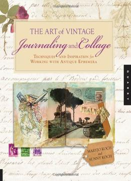 Download ebook The Art Of Vintage Journaling & Collage