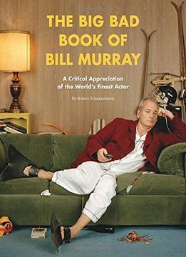 Download ebook The Big Bad Book of Bill Murray: A Critical Appreciation of the World's Finest Actor