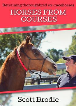 Download Horses From Courses: Re-training Thoroughbred Ex-racehorses