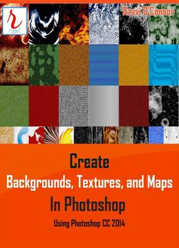 Download ebook Create Backgrounds, Textures, & Maps In Photoshop: Using Photoshop Cc 2014