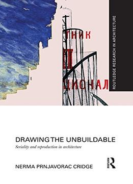 Download Drawing The Unbuildable: Seriality & Reproduction In Architecture