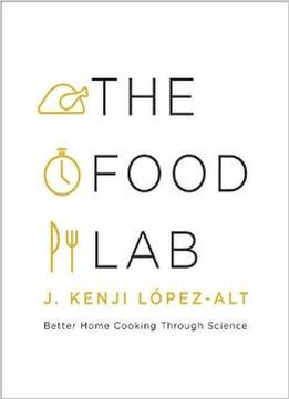 Download ebook The Food Lab: Better Home Cooking Through Science