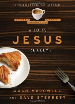 Download ebook Who Is Jesus… Really?: A Dialogue On God, Man, & Grace