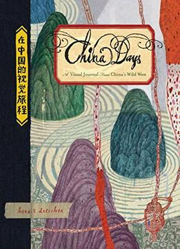 Download China Days: A Visual Journal from China's Wild West
