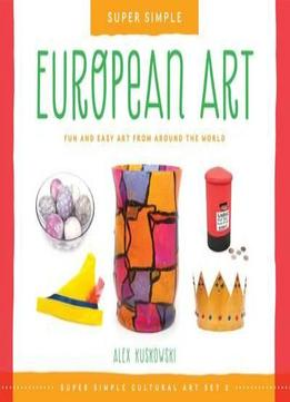 Download ebook European Art: Fun & Easy Art From Around The World
