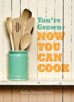 Download ebook You're Grown - Now You Can Cook
