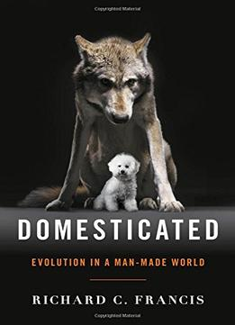 Download Domesticated: Evolution In A Man-made World